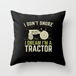 I Don't Snore I Dream I'm A Tractor Throw Pillow