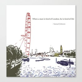 When a man is tired of London, he is tired of life Canvas Print