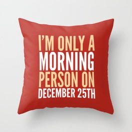 I'm Only a Morning Person on December 25th (Crimson) Throw Pillow