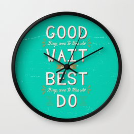 The Best Things Come To Those Who Do Wall Clock