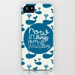 How Are Things On The West Coast? iPhone Case