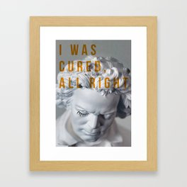 I was cured, all right. Framed Art Print