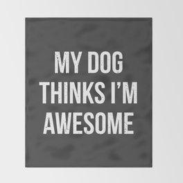 My dog thinks I'm awesome! Throw Blanket