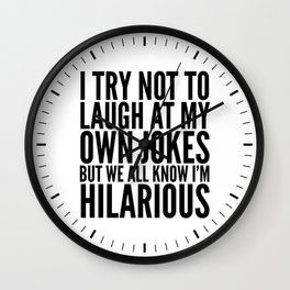 I TRY NOT TO LAUGH AT MY OWN JOKES Wall Clock