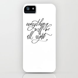 Everything Will Be All Right iPhone Case