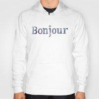 bonjour Hoodies featuring Bonjour by Bridget Davidson