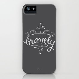 Be You, Bravely. iPhone Case
