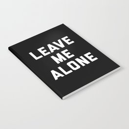 Leave Me Alone Funny Quote Notebook