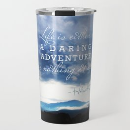 Life is either a daring adventure or nothing at all. - Helen Keller Quote Travel Mug