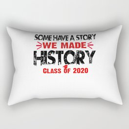 Some Have A Story We Made History Class Of 2020 T-Shirt Rectangular Pillow