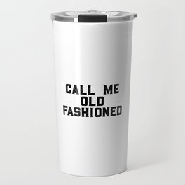 Call Me Old Fashioned, Old Fashioned Art, Vintage Quote Travel Mug