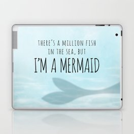 There's A Million Fish In The Sea, But I'm A Mermaid Laptop & iPad Skin