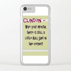 Clinton - Wipe your mouth, there is still a little bs in the corner Clear iPhone Case