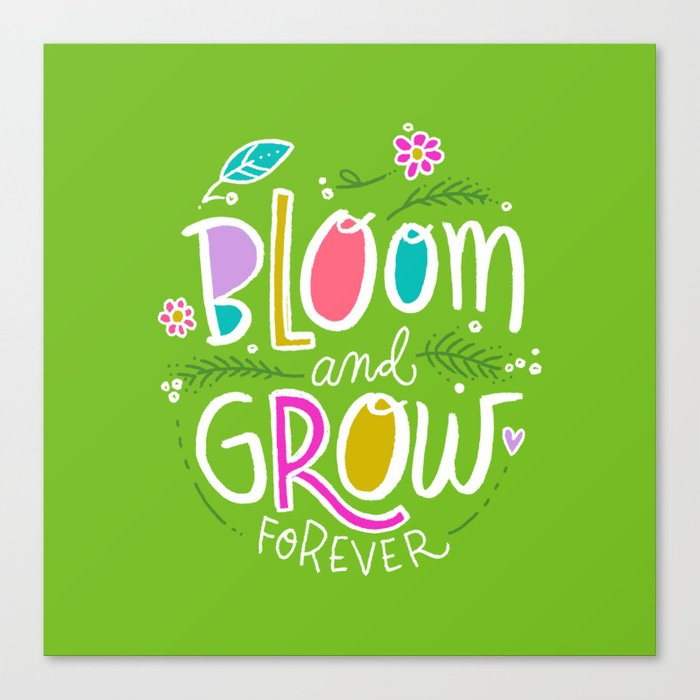 Bloom and Grow Forever Canvas Print