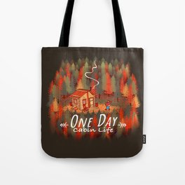 One Day, Cabin Life Tote Bag