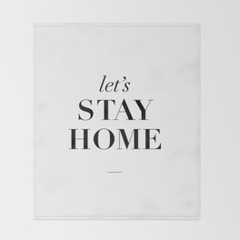 Let's Stay Home Black and White Home Sweet Home Typography Quote Poster Valentine Gift for Her Throw Blanket