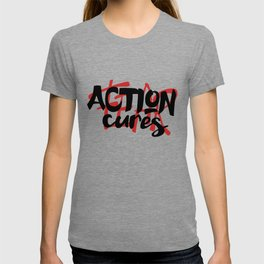 Action cures Fear T-shirt