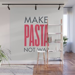 Make pasta not war, food quote, anti war sayings peace quote, funny sentence, kitchen wall art Wall Mural