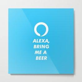 ALEXA, bring me a beer! Metal Print