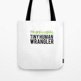tiny human wrangler Tote Bag