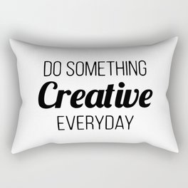 Do something creative everyday Rectangular Pillow