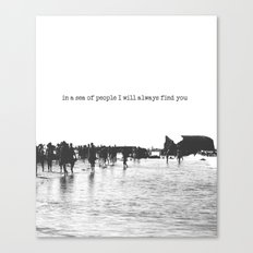 in a sea of people I will always find you Canvas Print