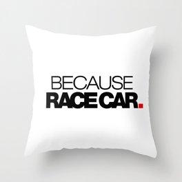BECAUSE RACE CAR v1 HQvector Throw Pillow