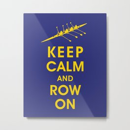 Keep Calm and Row On (For the Love of Rowing) Metal Print