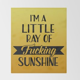 I'm A Little Ray Of Fucking Sunshine, Funny Quote Throw Blanket