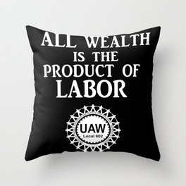 All Wealth is a Product of Labor Throw Pillow