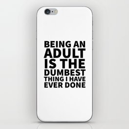 Being an Adult is the Dumbest Thing I have Ever Done iPhone Skin