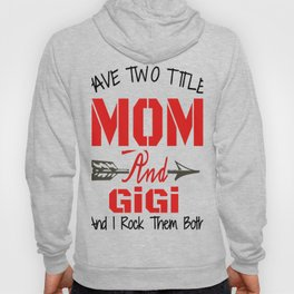 I Have Two Titles Mom And GiGi TShirt Funny GiGi Gift Hoody