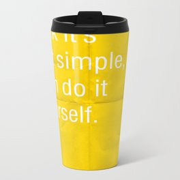 If you think it's that simple, then do it yourself. Metal Travel Mug