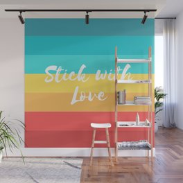 Stick with Love Wall Mural