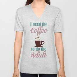 I Need the Coffee to do the Adult Unisex V-Neck