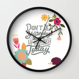 Don't Let Yesterday Take Up Too Much Today Wall Clock