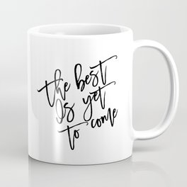 The Best Is Yet To Come,Frank Sinatra Quote,Inspirational Quote,Motivational Poster,Typography Art Coffee Mug