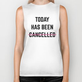 Today Has Been Cancelled Funny Quote Biker Tank