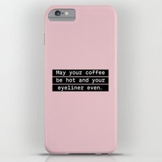 May your coffee be hot and your eyeliner even iPhone 6s Plus Slim Case