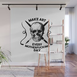 Make Art Every Motherfucking Day (black on white) Wall Mural