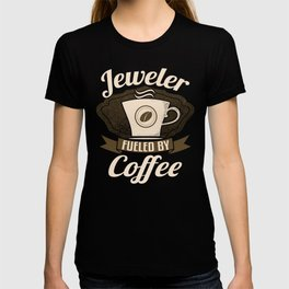 Jeweler Fueled By Coffee T-shirt