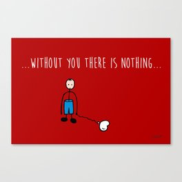 without you there is nothing Canvas Print