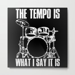 Music The Tempo is what i Say Gift Metal Print