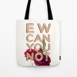 EW CAN YOU NOT Tote Bag