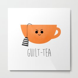 Guilt-tea Metal Print