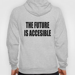 The Future Is Accessible Hoody