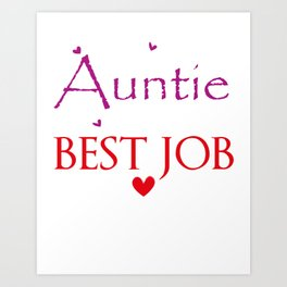being an auntie is the best job Art Print