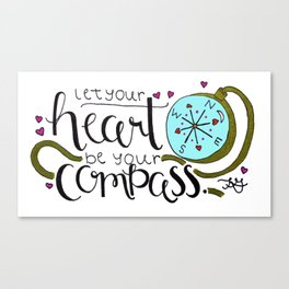 Let Your Heart Be Your Compass Canvas Print