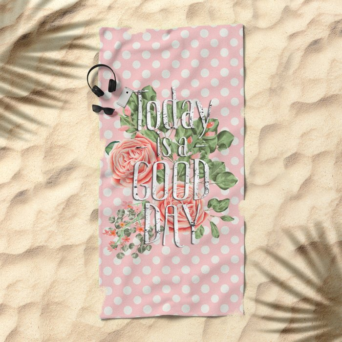 Today is a good day- Roses and Flowers on polka dot background Beach Towel