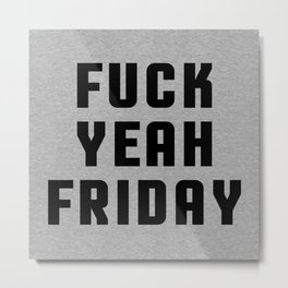 F*ck Yeah Friday (Heather) Funny Quote Metal Print